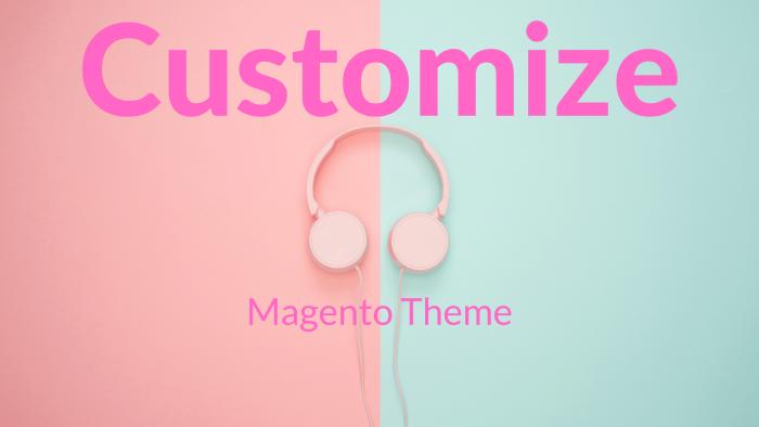 Magento Theme Customization Tutorial