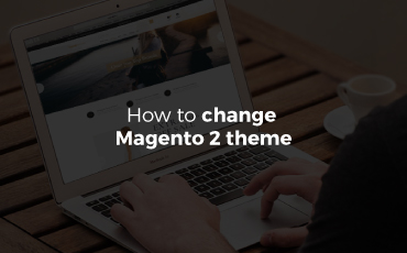 3 simple steps to change to your perfect Magento 2 theme