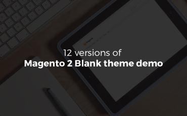 12 versions of magento 2 Blank theme demo