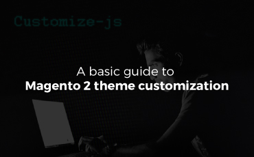 Effortless guide to Magento 2 theme customization (with detailed examples)