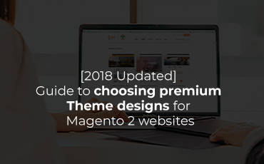 [2018 Updated] Guide to choosing premium theme designs for Magento 2 websites