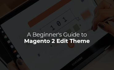 A beginner's guide to Magento 2 edit theme