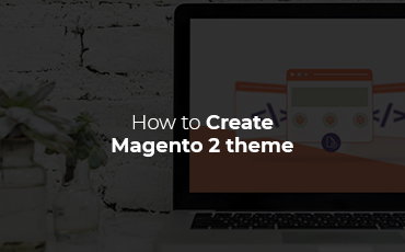 3 easy steps to create your very first Magento 2 theme