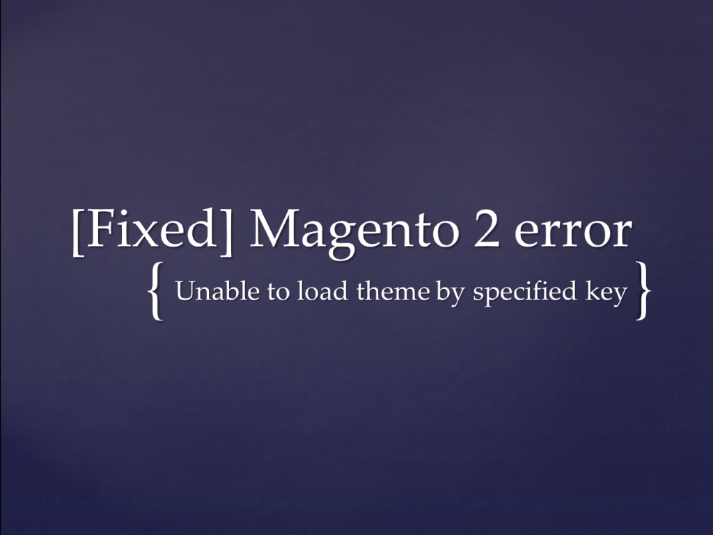 magento_2_unable_to_load_theme_by_specified_key_featured